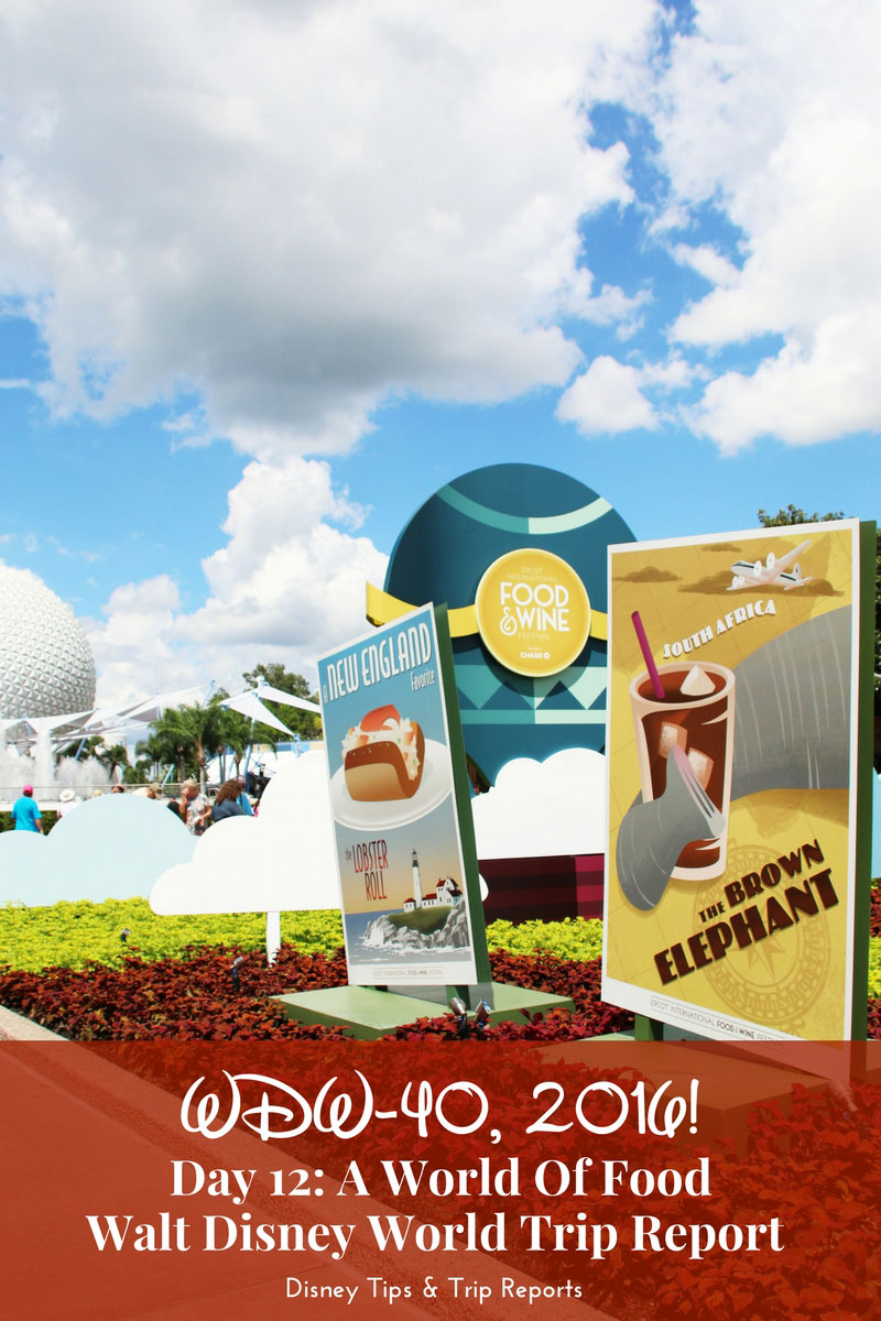 Day 12 - A World Of Food / WDW-40 2016. A Disney Trip Report about spending a day at Epcot Food & Wine Festival.
