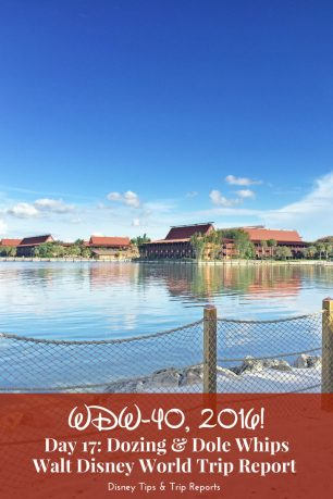 Day 17: Dozing & Dole Whips, WDW-40, 2016 - a rest day for us on this trip. Hanging out at Disney's Polynesian Village Resort, and grabbing a Dole Whip!